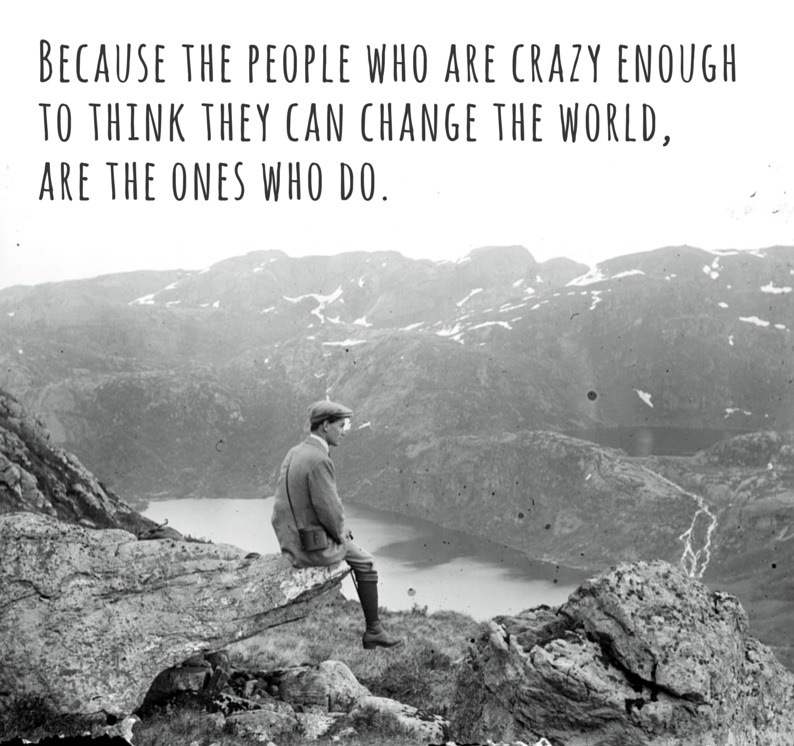 crazy enough to change the world